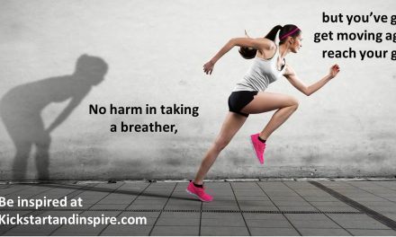 You've Got To Get Moving Again To Reach Your Goal